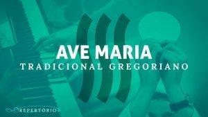 Ave Maria – Tradicional Gregoriano